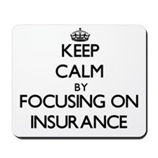 Keep Calm by focusing on Insurance Mousepad