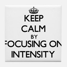 Keep Calm by focusing on Intensity Tile Coaster
