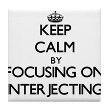 Keep Calm by focusing on Interjecting Tile Coaster