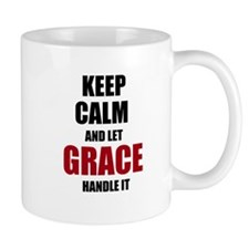 Keep calm and let Grace handle it Mugs
