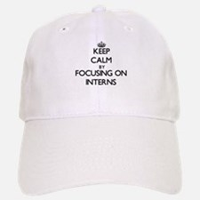 Keep Calm by focusing on Interns Baseball Baseball Cap