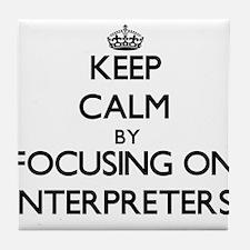 Keep Calm by focusing on Interpreters Tile Coaster