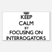 Keep Calm by focusing on Interrogators Decal