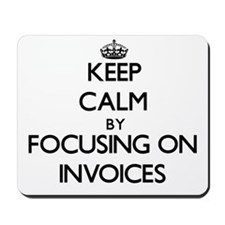 Keep Calm by focusing on Invoices Mousepad