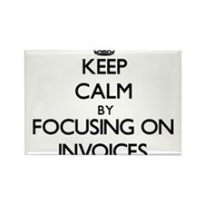 Keep Calm by focusing on Invoices Magnets
