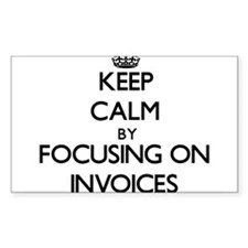 Keep Calm by focusing on Invoices Decal