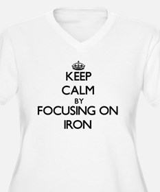 Keep Calm by focusing on Iron Plus Size T-Shirt