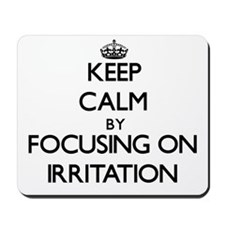 Keep Calm by focusing on Irritation Mousepad