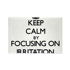 Keep Calm by focusing on Irritation Magnets
