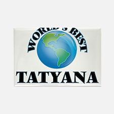 World's Best Tatyana Magnets