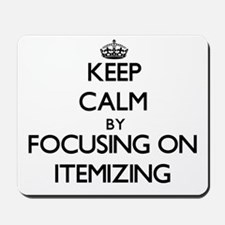 Keep Calm by focusing on Itemizing Mousepad