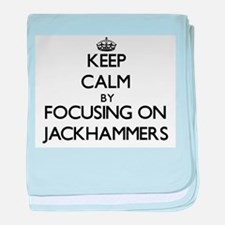 Keep Calm by focusing on Jackhammers baby blanket