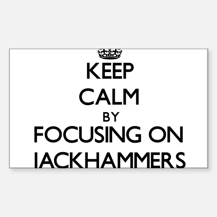 Keep Calm by focusing on Jackhammers Decal