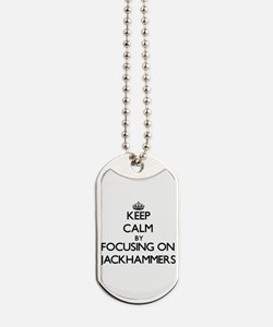 Keep Calm by focusing on Jackhammers Dog Tags