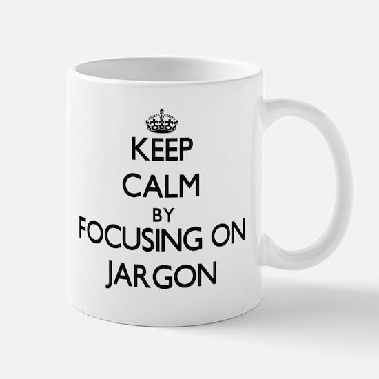 Keep Calm by focusing on Jargon Mugs
