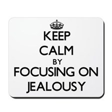 Keep Calm by focusing on Jealousy Mousepad