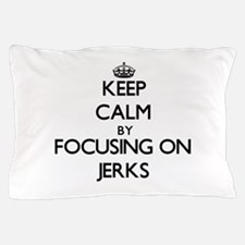 Keep Calm by focusing on Jerks Pillow Case