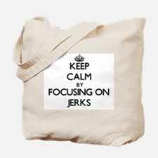 Keep Calm by focusing on Jerks Tote Bag