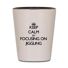 Keep Calm by focusing on Jiggling Shot Glass