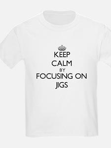 Keep Calm by focusing on Jigs T-Shirt