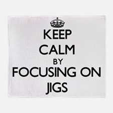 Keep Calm by focusing on Jigs Throw Blanket