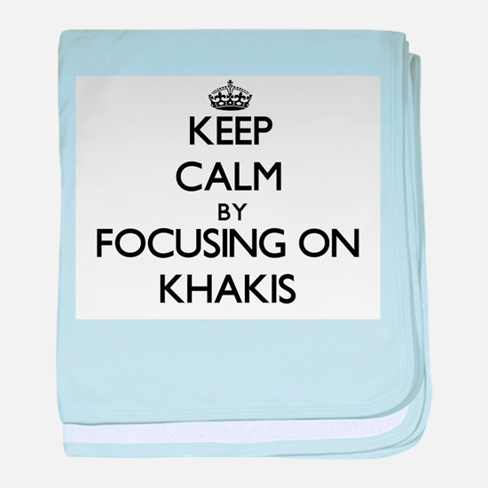 Keep Calm by focusing on Khakis baby blanket
