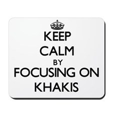 Keep Calm by focusing on Khakis Mousepad