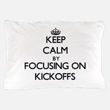 Keep Calm by focusing on Kickoffs Pillow Case