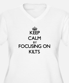 Keep Calm by focusing on Kilts Plus Size T-Shirt
