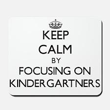 Keep Calm by focusing on Kindergartners Mousepad