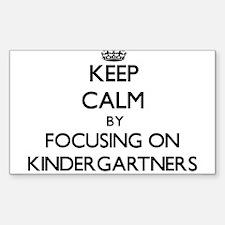 Keep Calm by focusing on Kindergartners Decal