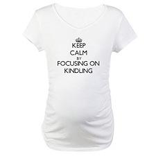 Keep Calm by focusing on Kindlin Shirt