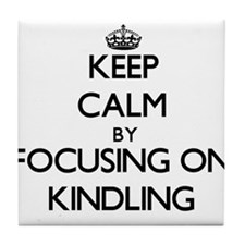 Keep Calm by focusing on Kindling Tile Coaster