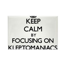 Keep Calm by focusing on Kleptomaniacs Magnets