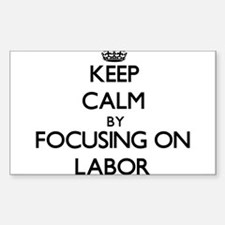 Keep Calm by focusing on Labor Decal