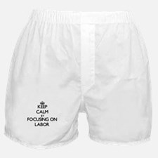 Keep Calm by focusing on Labor Boxer Shorts