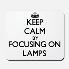 Keep Calm by focusing on Lamps Mousepad