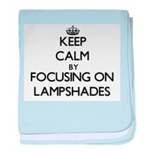 Keep Calm by focusing on Lampshades baby blanket