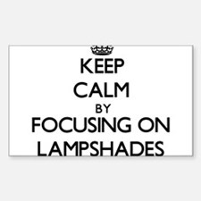Keep Calm by focusing on Lampshades Decal
