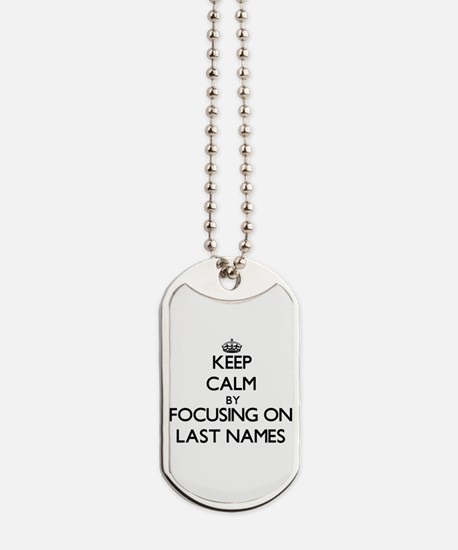 Keep Calm by focusing on Last Names Dog Tags