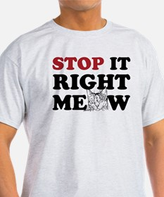 Stop it Right Meow T-Shirt