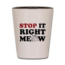 Stop it Right Meow Shot Glass