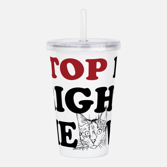 Stop it Right Meow Acrylic Double-wall Tumbler