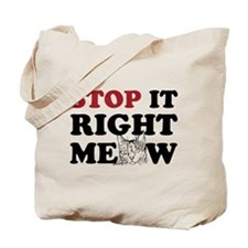 Stop it Right Meow Tote Bag