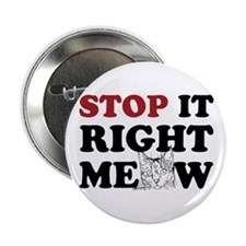 """Stop it Right Meow 2.25"""" Button"""