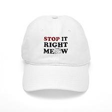 Stop it Right Meow Baseball Cap