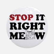 Stop it Right Meow Ornament (Round)