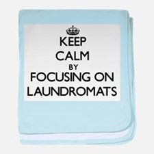 Keep Calm by focusing on Laundromats baby blanket
