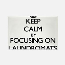 Keep Calm by focusing on Laundromats Magnets