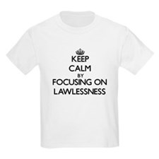 Keep Calm by focusing on Lawlessness T-Shirt